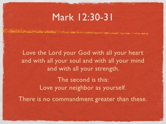 Mark 12:30-31 The Bible love God, love your neighbor