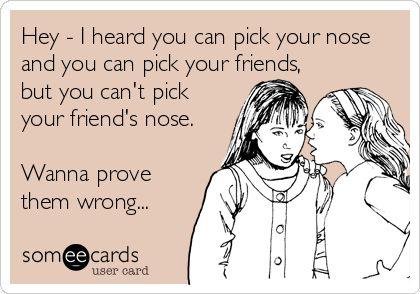 Pick your friend's nose E Cards friendship blog post